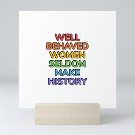 Well behaved women seldom make history - rainbow feminist quote Mini Art Print