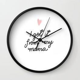 I got it from my mama - #MothersDay #gift #lettering #design Wall Clock