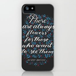 There Are Always Flowers iPhone Case