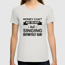 Singing makes you happy Funny Gift T-shirt