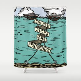 The Best Ships are Friendships Shower Curtain
