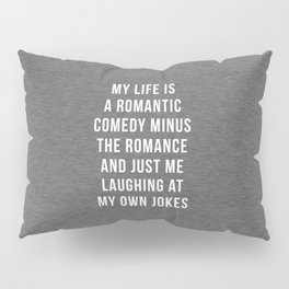 Romantic Comedy Funny Quote Pillow Sham