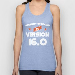Recently Upgraded To Version 16.0 16th Birthday Unisex Tank Top