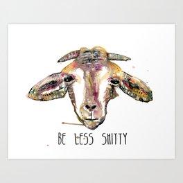 BE LESS SHITTY GOAT Art Print