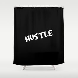 hustle funny quote Shower Curtain