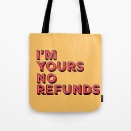 I am yours no refunds - typography Tote Bag