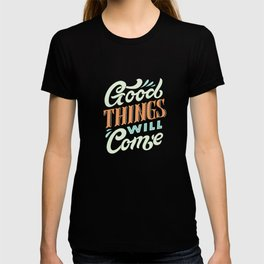 Good Things Will Come T-shirt