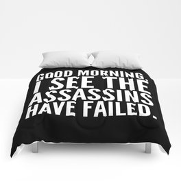 Good morning, I see the assassins have failed. (Black) Comforters