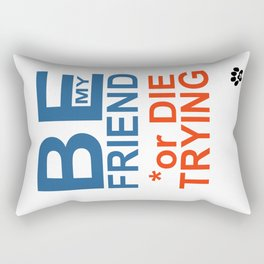 BE y FRIEND or DIE TRYING Rectangular Pillow