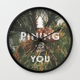 PINING FOR YOU Wall Clock