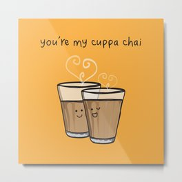 You're My Cuppa Chai Metal Print