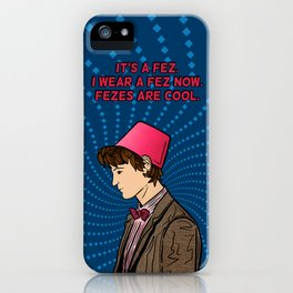 The Eleventh Doctor - Fezes are cool iPhone Case