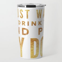 I Just Want to Drink Tea and Pet My Dog in Gold Horizontal Travel Mug