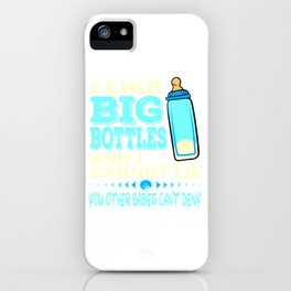 """""""I Like Big Bottles And I Cannot Lie, You Other Babies Can't deny"""" tee design for grown ups like you iPhone Case"""