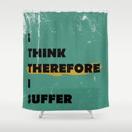 I think therefore I suffer (grunge) Shower Curtain