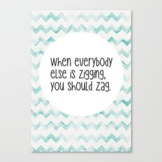 When everybody else is zigging, you should zag. Canvas Print