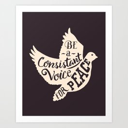 Be a Consistant Voice for Peace Art Print