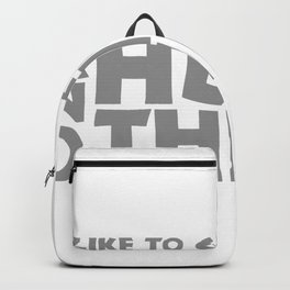 I Like To Get Drunk And Hump Things Backpack