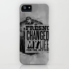 Fresno Changed My Life For The Better iPhone Case