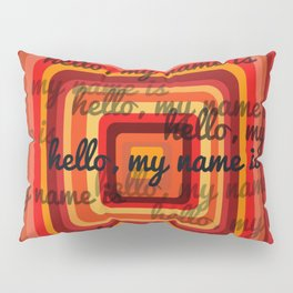 Hello, my name is Pillow Sham