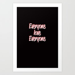 Everyone Love Everyone Art Print