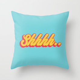 Shhhh.. Throw Pillow