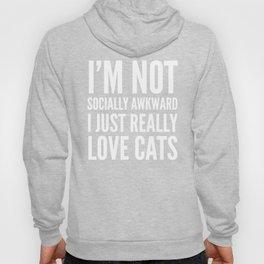 I'm Not Socially Awkward I Just Really Love Cats (Black & White) Hoody