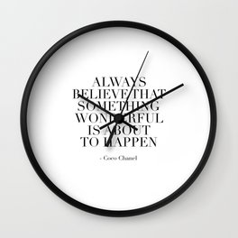 Fashion Print,Fashion Quote,Always Believe That Something Wonderful Is About To Happen,Quote Wall Clock