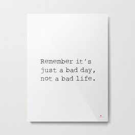 Remember it's just a bad day, not a dad life. Metal Print