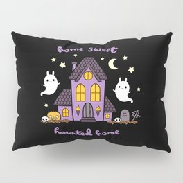 Home Sweet Haunted Home Pillow Sham