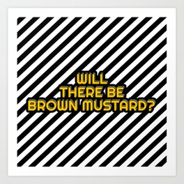 Will there be Brown mustard? Art Print