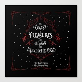 The finest of pleasures are always the unexpected ones. The Night Circus Canvas Print