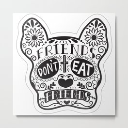 Friends Don't Eat Friends Metal Print