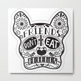 Friends Don't Eat Friends Metal Print