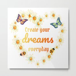 Create your dreams everyday Metal Print