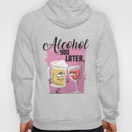 Alcohol you Later Hoody