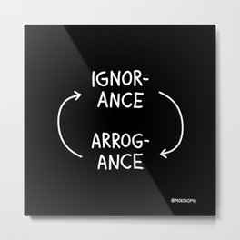 Ignorance and Arrogance (White) Metal Print