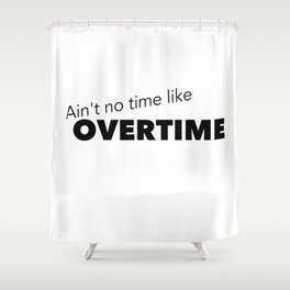 Overtime Shower Curtain