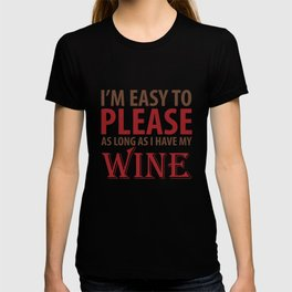Easy to Please As Long as I Have Wine T-Shirt T-shirt