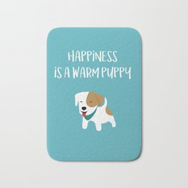 Happiness is a warm puppy Bath Mat