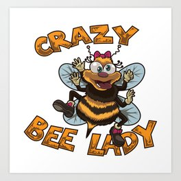 Crazy Bee Lady - Bee Lover Woman Art Print