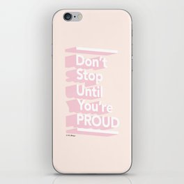 Don't Stop Until You're Proud iPhone Skin