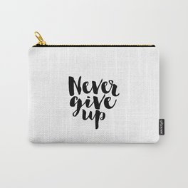 Inspirational Print Printable Quotes Never Give Up Typography Print Home Decor Motivational Wall Art Carry-All Pouch