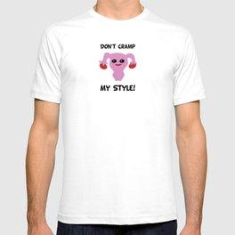 Don't Cramp My Style! T-shirt