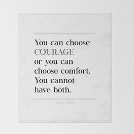You Can Choose Courage or Comfort Brene Brown Quote, Daring Greatly Throw Blanket