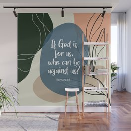 If God is for us, who can be against us? Romans 8:31 Wall Mural
