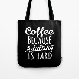 Coffee Because Adulting is Hard (Black & White) Tote Bag