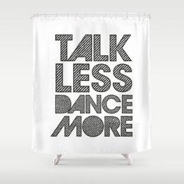 Talk less dance more Shower Curtain