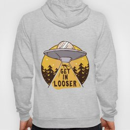 UFO Space Ship Alien Abduction Get In Loser Outerspace Gift Hoody