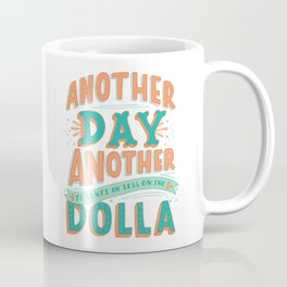 Another Day Another (78 Cents or Less) on the Dolla Coffee Mug